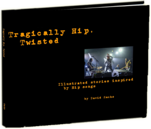 Tragically Hip, Twisted - Illunstrated stories inspired by Hip songs